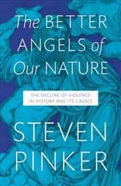Better Angels of Our Nature : The Decline of Violence in History and Its Causes - Pinker, Steven