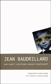 Why Hasnt Everything Already Disappeared?  - Baudrillard, Jean