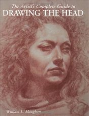 Artists Complete Guide to Drawing the Head - Maughan, William