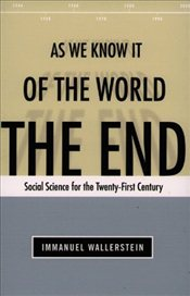 End of the World as We Know it : Social Science for the Twenty-First Century - Wallerstein, Immanuel