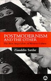Postmodernism and the Other : New Imperialism of Western Culture - Sardar, Ziauddin