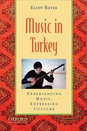 Music in Turkey : Experiencing Music, Expressing Culture - Bates, Eliot