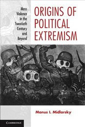 Origins of Political Extremism : Mass Violence in the Twentieth Century and Beyond - Midlarsky, Manus I.