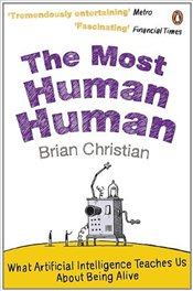 Most Human Human : What Artificial Intelligence Teaches Us About Being Alive - Christian, Brian