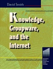 Knowledge, Groupware and the Internet (Resources for the Knowledge-based Economy) - Smith, David