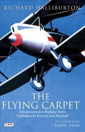 Flying Carpet : Adventures in a Biplane from Timbuktu to Everest and Beyond - Halliburton, Richard