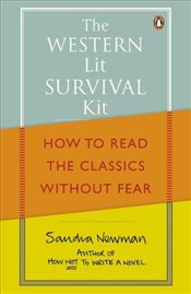 Western Lit Survival Kit : How to Read the Classics Without Fear - Newman, Sandra
