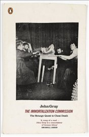 Immortalization Commission : The Strange Quest to Cheat Death - Gray, John