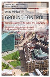 Ground Control : Fear and Happiness in the Twenty-First-Century City - Minton, Anna