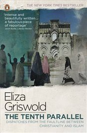Tenth Parallel : Dispatches from the Faultline Between Christianity and Islam - Griswold, Eliza
