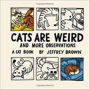 Cats Are Weird : And More Observations - Brown, Jeffrey