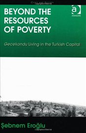 Beyond the Resources of Poverty : Gecekondu Living in the Turkish Capital - Eroğlu, Şebnem