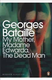 My Mother, Madame Edwarda, The Dead Man - Bataille, Georges