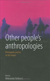 Other Peoples Anthropologies : Ethnographic Practice on the Margins - Boscovic, Alexsander