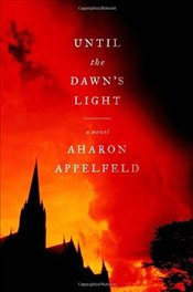 Until the Dawns Light - Appelfeld, Aharon