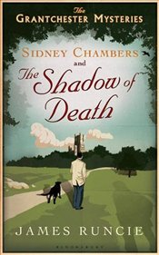 Grantchester Mysteries : Sidney Chambers And The Shadow of Death - Runcie, James