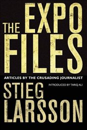 Expo Files : Articles by the Crusading Journalist - Larsson, Stieg