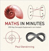 Maths in Minutes : 200 Key Concepts Explained in an Instant - Glendinning, Paul