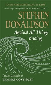 Against All Things Ending : The Last Chronicles of Thomas Covenant - Donaldson, Stephen