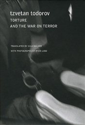 Torture and the War on Terror  - Todorov, Tzvetan