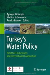Turkeys Water Policy : National Frameworks and International Cooperation - Kibaroglu, Aysegul