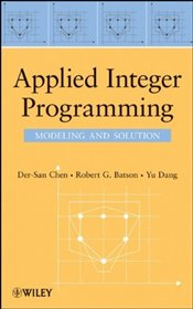 Applied Integer Programming: Modeling and Solution - Chen, Der-San