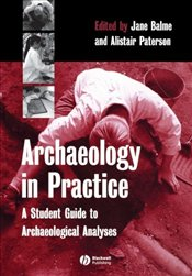 Archaeology in Practice : A Student Guide to Archaeological Analyses - Balme, Jane