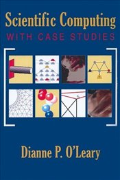 Scientific Computing : with Case Studies - Oleary, Dianne P.