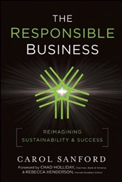 Responsible Business : Reimagining Sustainability and Success - Sanford, Carol