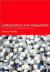 Globalization and Inequalities :Complexity and Contested Modernities - Walby, Sylvia