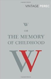 W or The Memory of Childhood - Perec, Georges