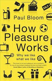 How Pleasure Works : Why We Like What We Like - Bloom, Paul