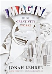 Imagine  : How Creativity Works - Lehrer, Jonah