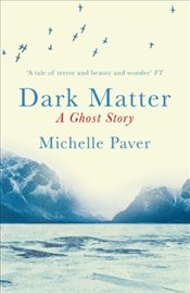 Dark Matter : A Ghost Story - Paver, Michelle