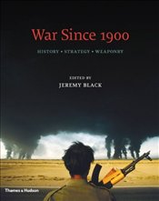 War Since 1900 : History . Strategy . Weaponry - Black, Jeremy