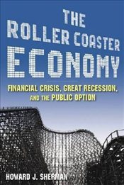 Roller Coaster Economy : Financial Crisis, Great Recession, and the Public Option - Sherman, Howard J.