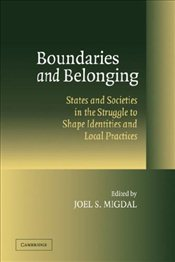 Boundaries and Belonging: States and Societies in the Struggle to Shape Identities and Local Practic - MIGDAL, JOEL S.