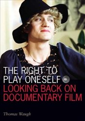 Right to Play Oneself : Looking Back on Documentary Film  - Waugh, Thomas