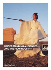 Understanding Audiences and the Film Industry  - Stafford, Roy