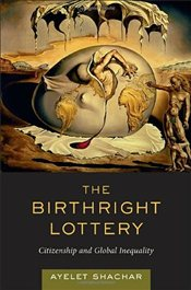 Birthright Lottery : Citizenship and Global Inequality - Shachar, Ayelet