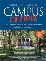 Campus Confidential : The Complete Guide to the College Experience by Students for Students - Miller, Robert H.