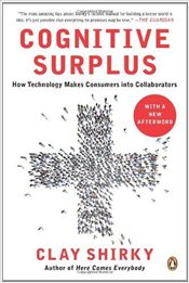 Cognitive Surplus : How Technology Makes Consumers Into Collaborators - Shirky, Clay