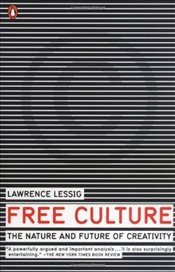 Free Culture : The Nature and Future of Creativity - Lessig, Lawrence