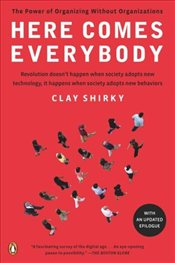 Here Comes Everybody : The Power of Organizing Without Organizations - Shirky, Clay