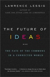 Future of Ideas  - Lessig, Lawrence