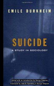 Suicide : A Study in Sociology - Durkheim, Emile