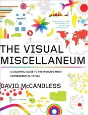 Visual Miscellaneum : A Colorful Guide to the Worlds Most Consequential Trivia - McCandless, David