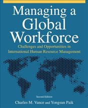 Managing a Global Workforce: Challenges and Opportunities in International Human Resource Management - Vance, Charles