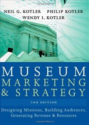 Museum Marketing and Strategy: Designing Missions, Building Audiences, Generating Revenue and Resour - Kotler, Philip