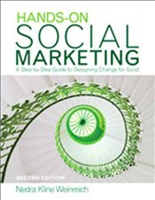 Hands-On Social Marketing : A Step-by-Step Guide to Designing Change for Good - Weinreich, Nedra